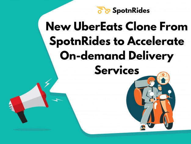 New UberEats Clone From SpotnRides to Accelerate On demand Delivery Services